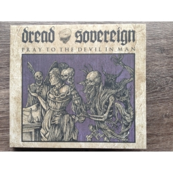 DREAD SOVEREIGN - Pray To The Devil In Man (Digipack CD)