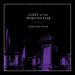 LIGHT OF THE MORNING STAR - Cemetery Glow (Digipack CD)